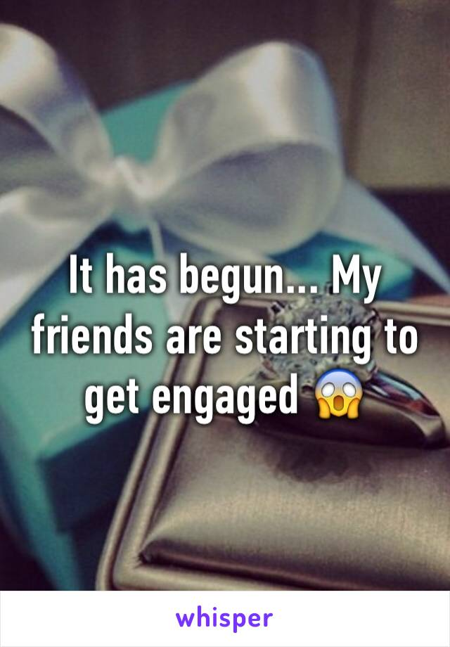 It has begun... My friends are starting to get engaged 😱