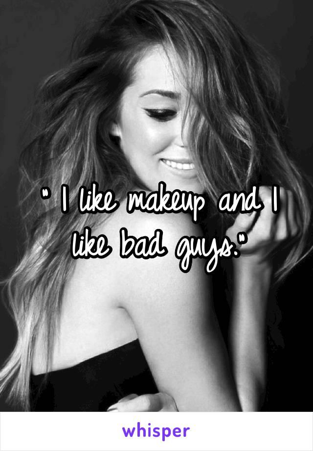 """"""" I like makeup and I like bad guys."""""""