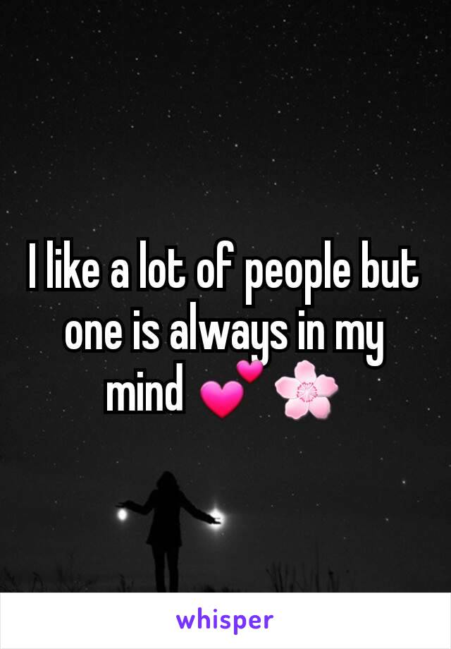 I like a lot of people but one is always in my mind 💕🌸
