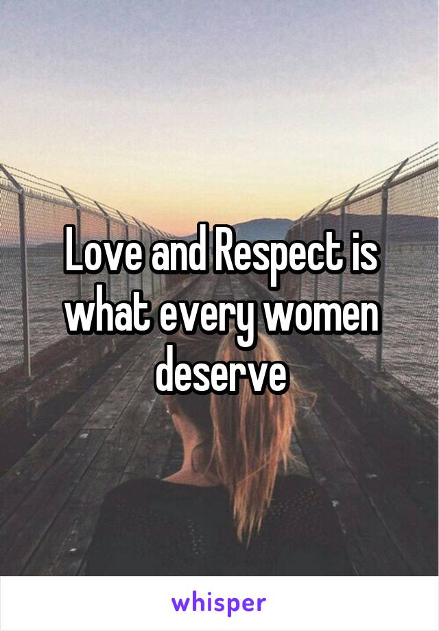 Love and Respect is what every women deserve