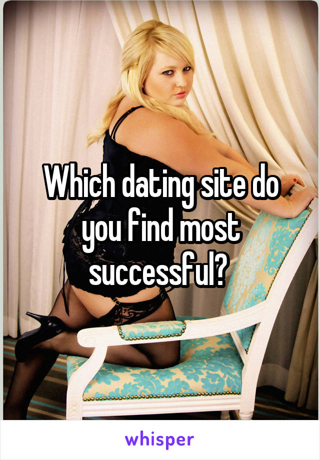 Which dating site do you find most successful?
