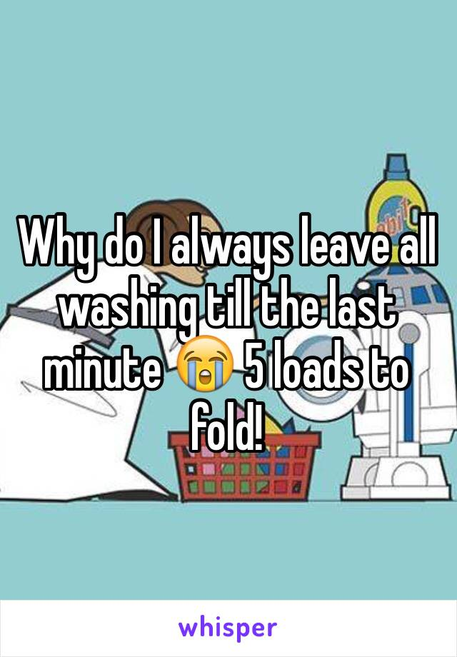 Why do I always leave all washing till the last minute 😭 5 loads to fold!