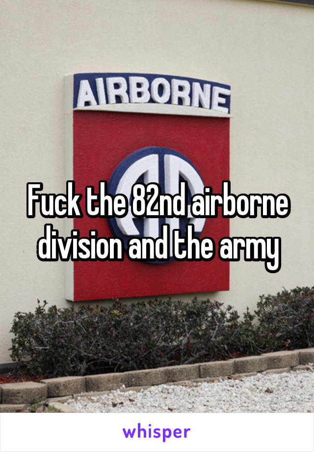 Fuck the 82nd airborne division and the army