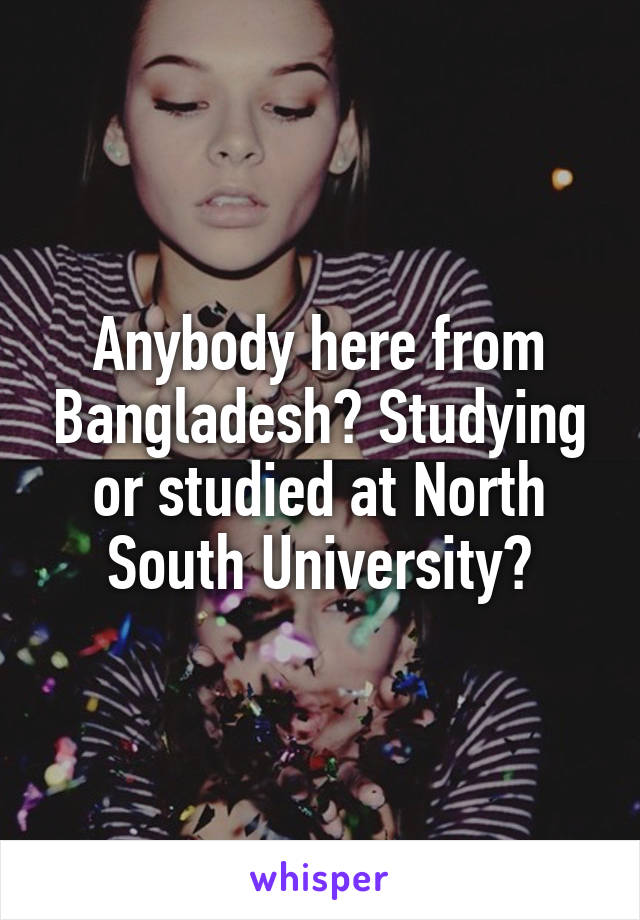 Anybody here from Bangladesh? Studying or studied at North South University?
