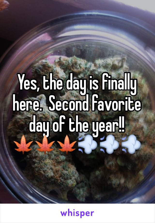 Yes, the day is finally here.  Second favorite day of the year!! 🍁🍁🍁💨💨💨