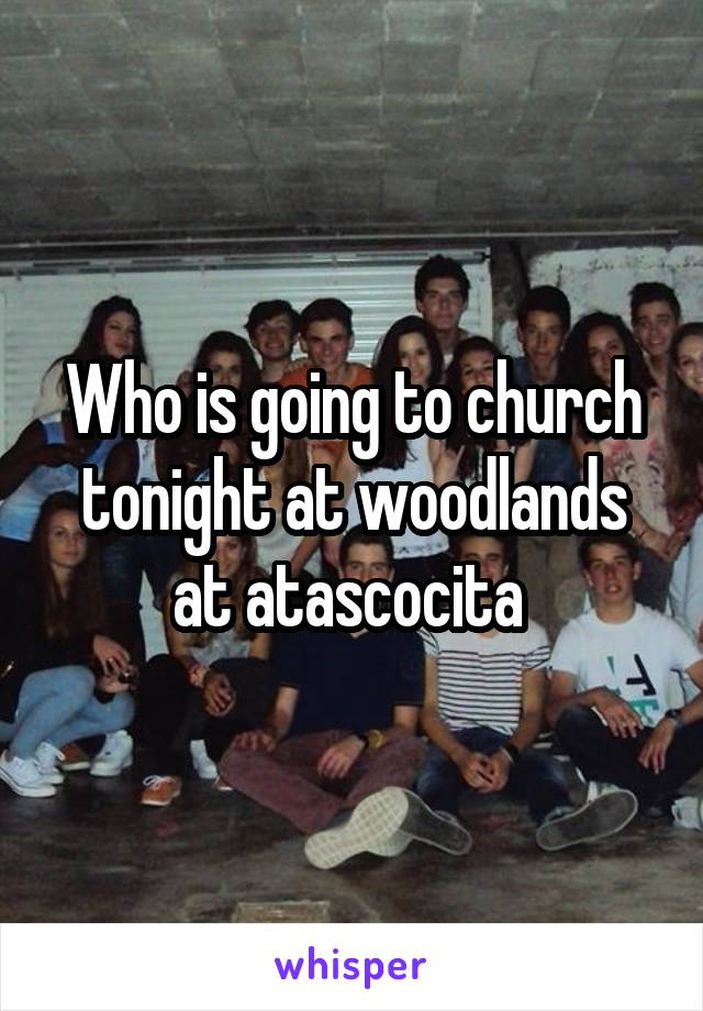 Who is going to church tonight at woodlands at atascocita
