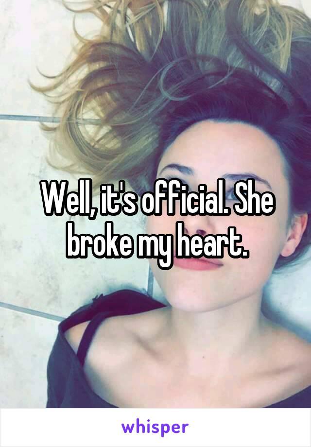 Well, it's official. She broke my heart.