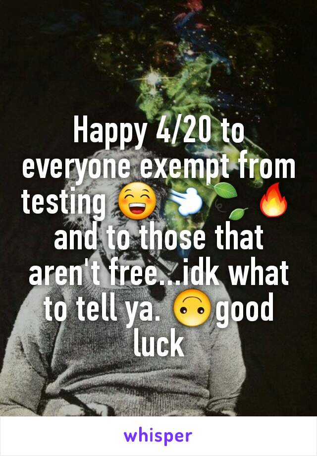 Happy 4/20 to everyone exempt from testing 😁💨🍃🔥and to those that aren't free...idk what to tell ya. 🙃good luck