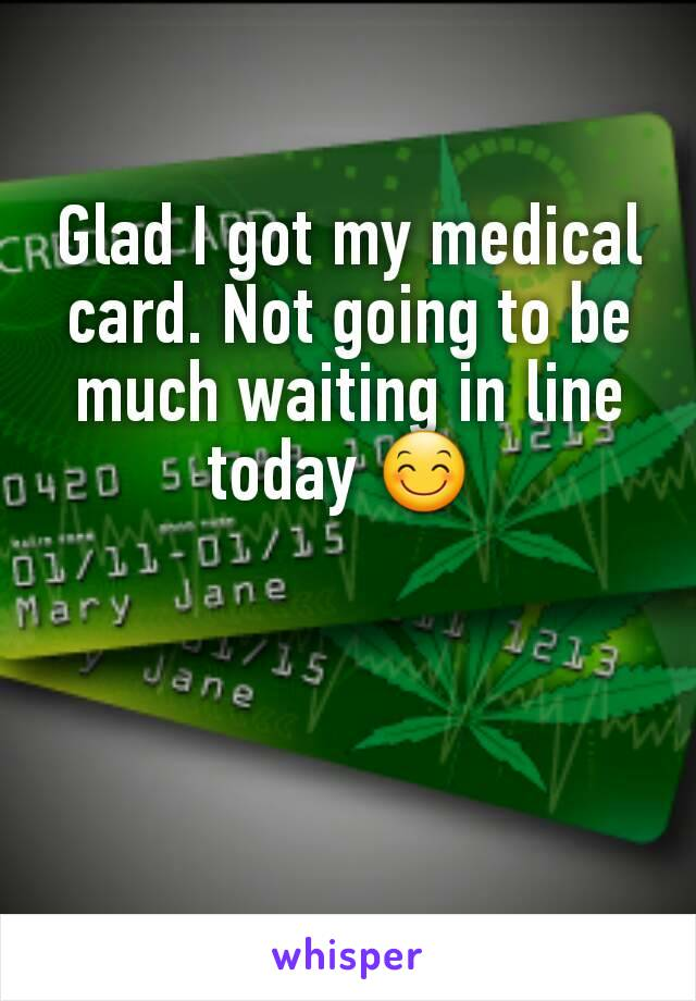Glad I got my medical card. Not going to be much waiting in line today 😊