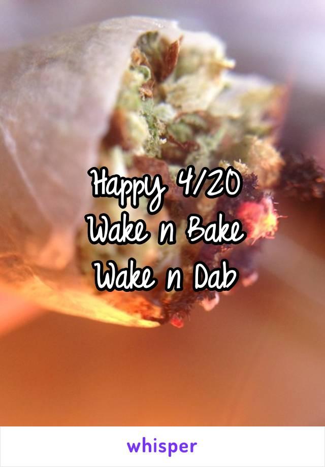 Happy 4/20 Wake n Bake Wake n Dab