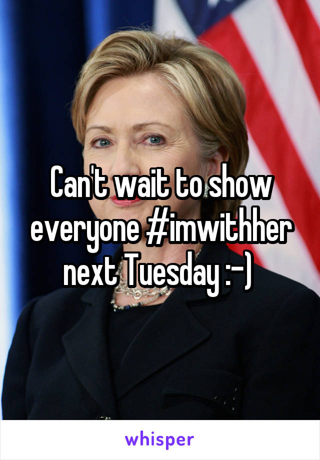 Can't wait to show everyone #imwithher next Tuesday :-)