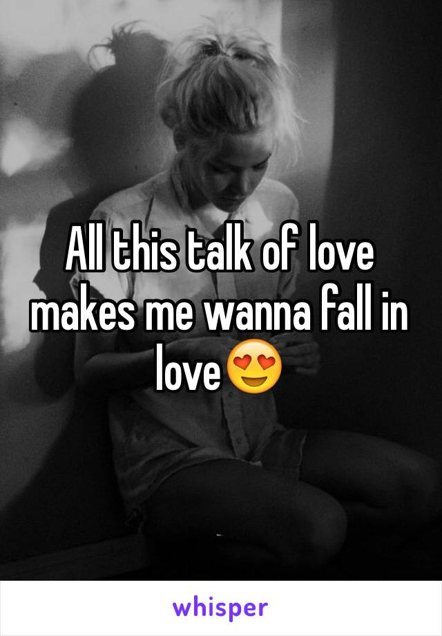 All this talk of love makes me wanna fall in love😍