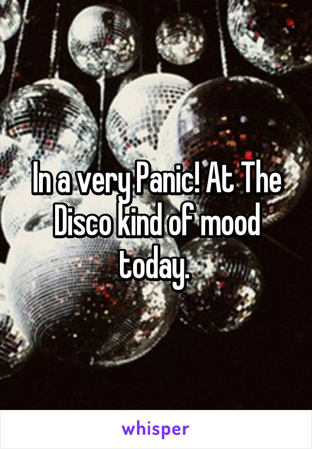 In a very Panic! At The Disco kind of mood today.