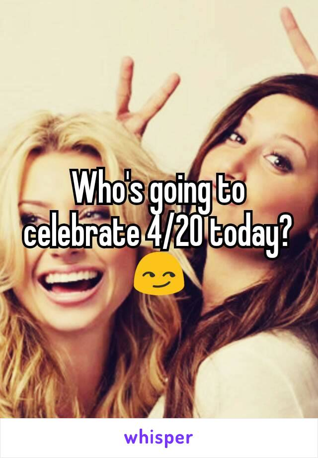 Who's going to celebrate 4/20 today? 😏