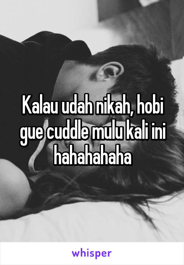 Kalau udah nikah, hobi gue cuddle mulu kali ini hahahahaha