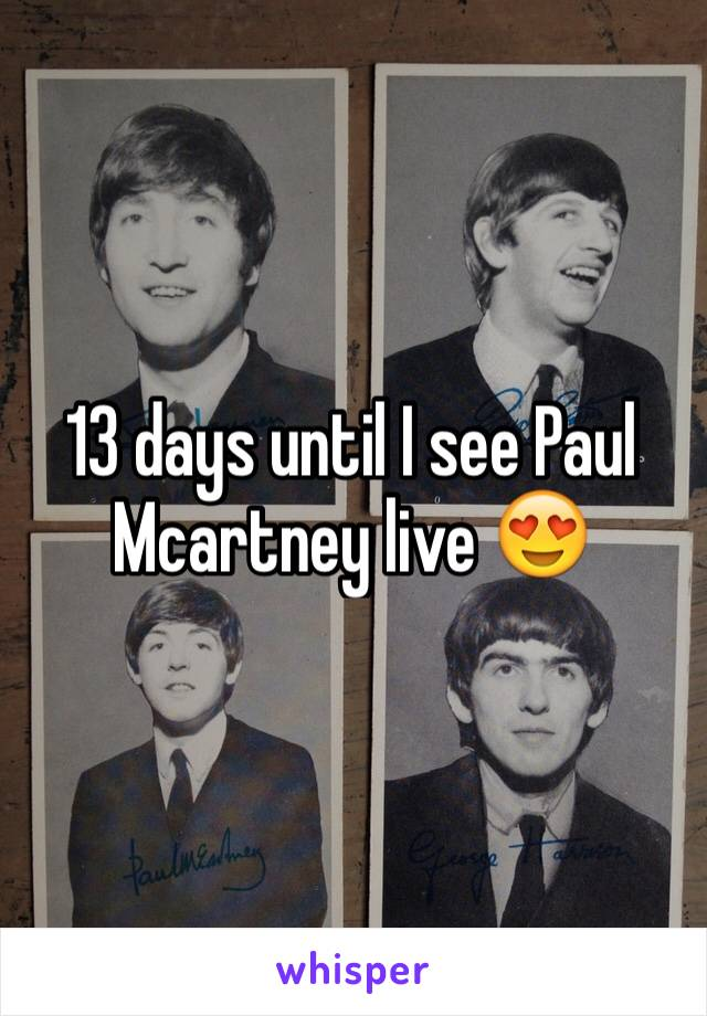 13 days until I see Paul Mcartney live 😍