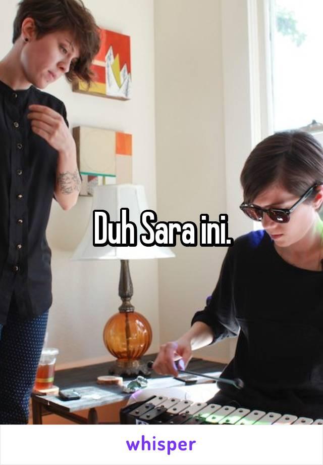 Duh Sara ini.