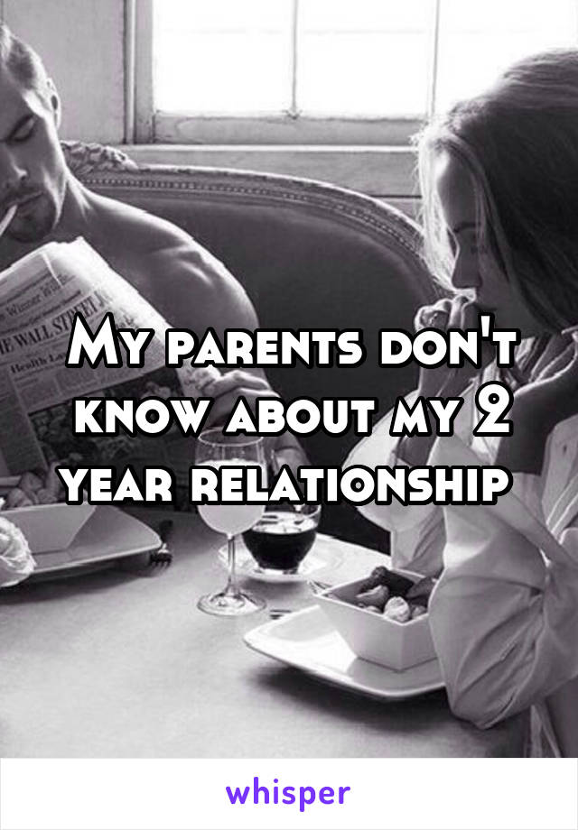 My parents don't know about my 2 year relationship
