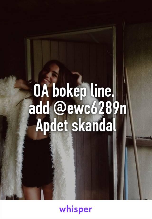 OA bokep line  add @ewc6289n Apdet skandal