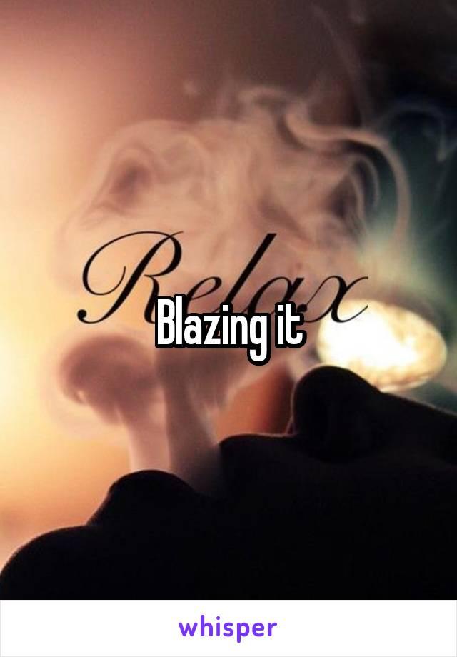 Blazing it