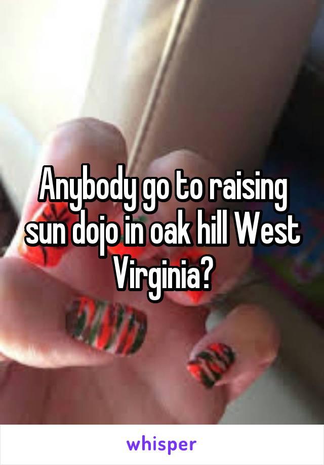 Anybody go to raising sun dojo in oak hill West Virginia?