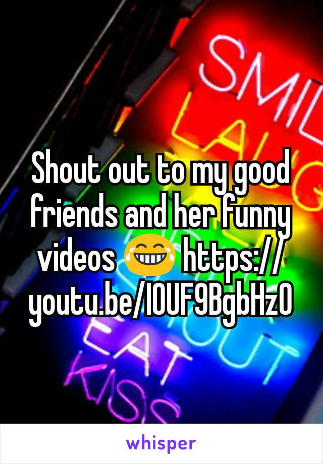 Shout out to my good friends and her funny videos 😂 https://youtu.be/IOUF9BgbHz0