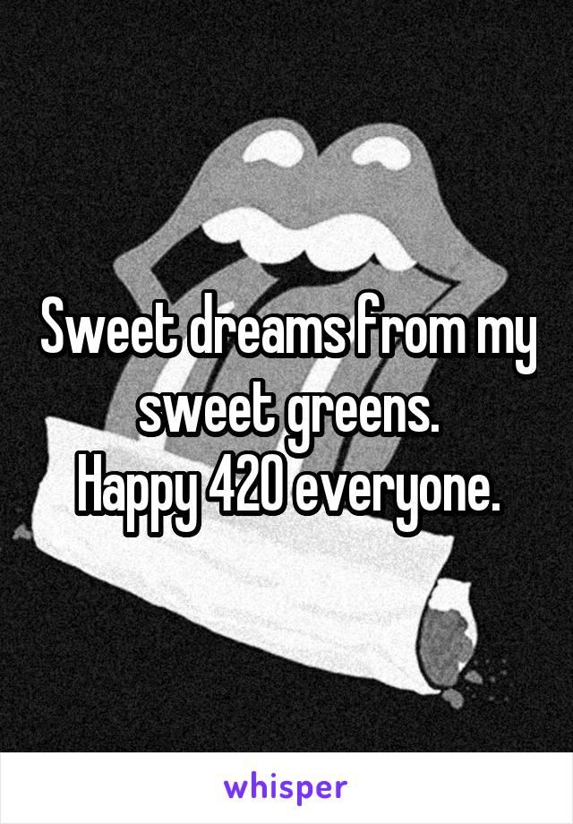 Sweet dreams from my sweet greens. Happy 420 everyone.
