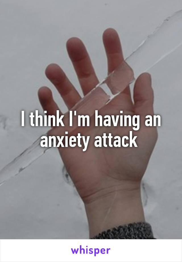 I think I'm having an anxiety attack