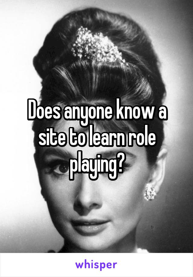 Does anyone know a site to learn role playing?