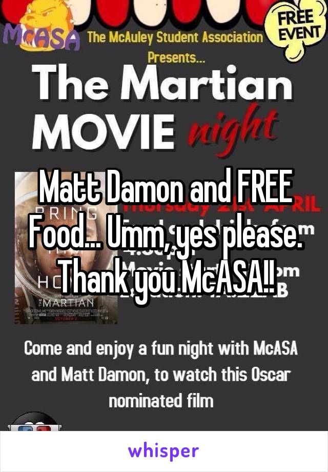 Matt Damon and FREE Food... Umm, yes please. Thank you McASA!!