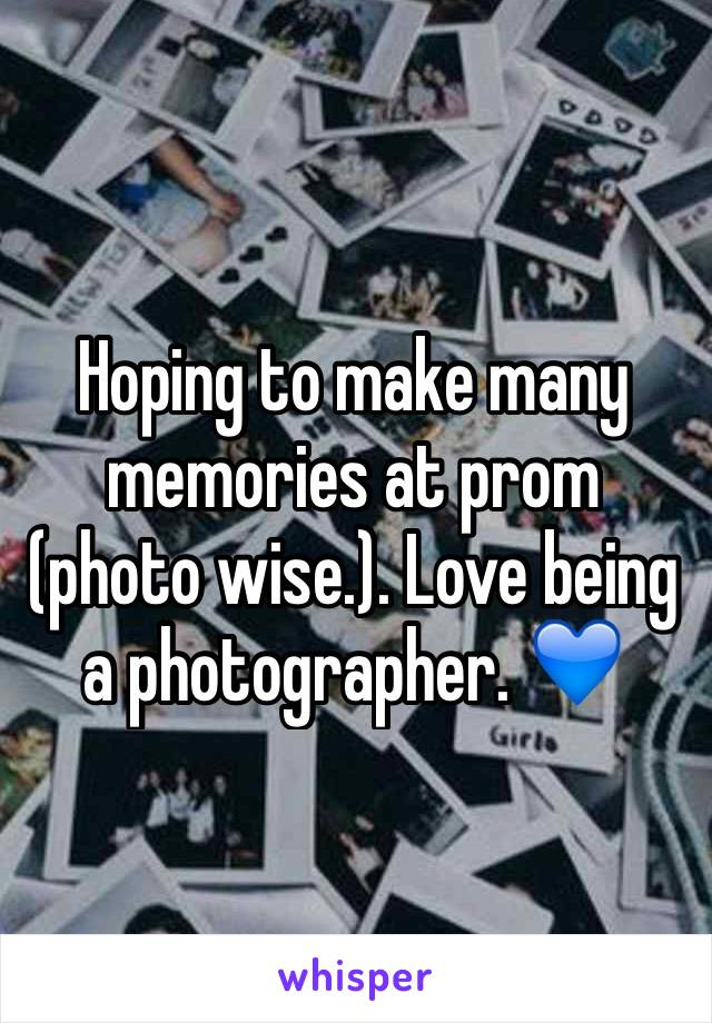 Hoping to make many memories at prom (photo wise.). Love being a photographer. 💙