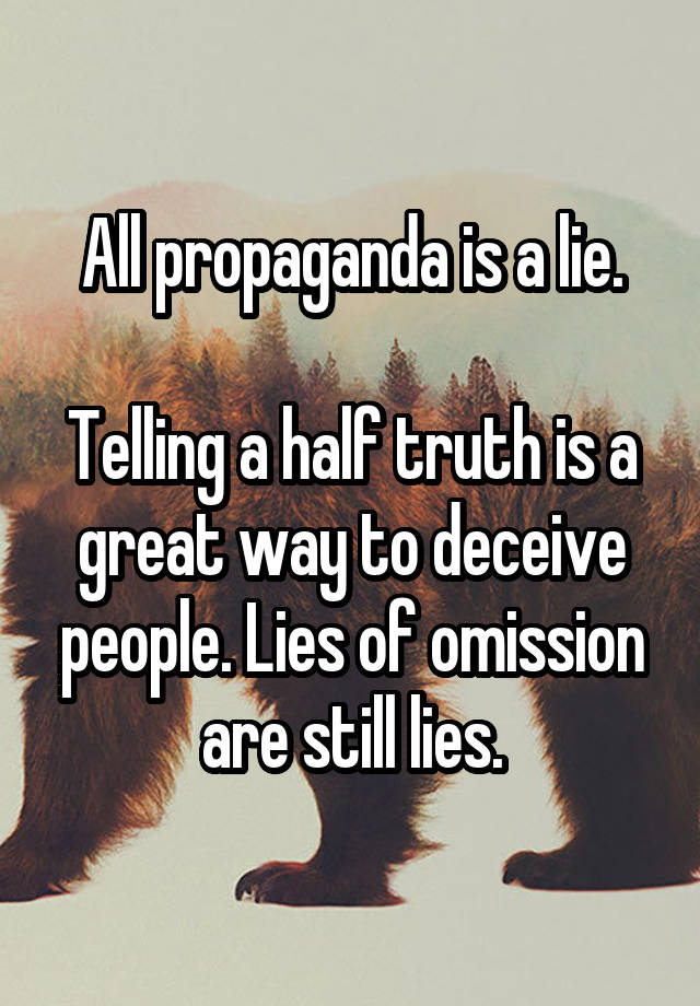 german propaganda lying by omission The art of propaganda or public information becomes one of the most powerful forms of directive statesmanship publication and propaganda propaganda is communication aimed at influencing the attitude of a.