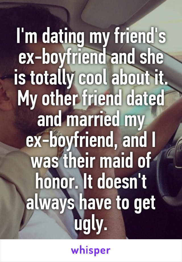 Dating a friend of your ex boyfriend