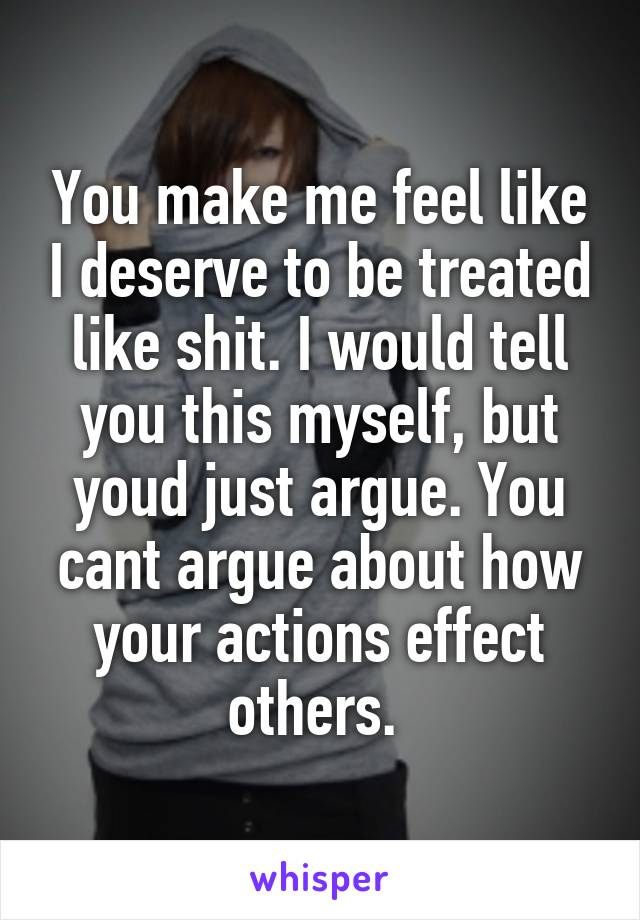 you make me feel like shit