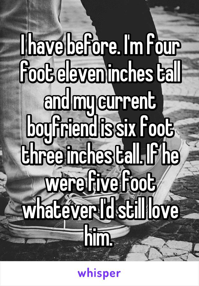 Im Four Foot Eleven Inches Tall And My Current Boyfriend Is Six