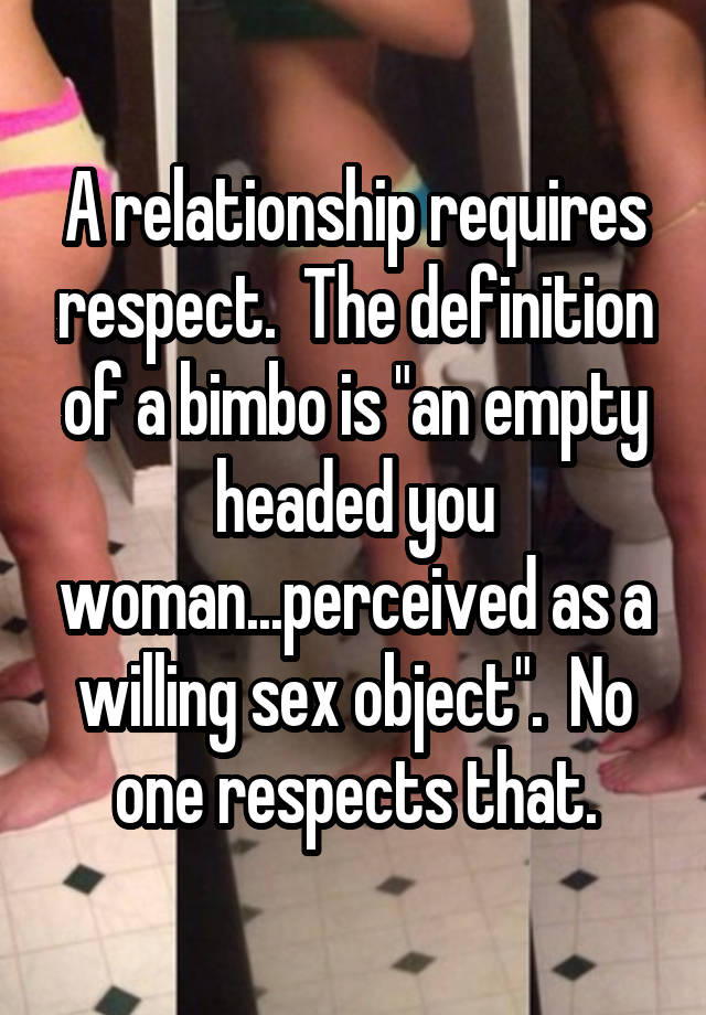 a relationship requires respect the definition of a bimbo is an