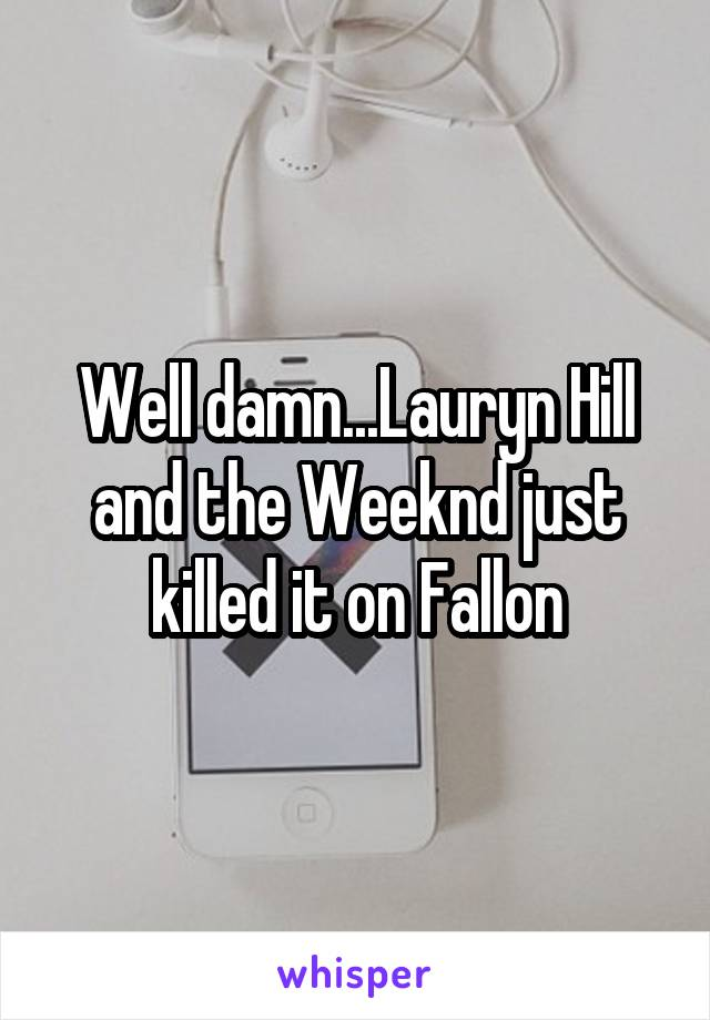 Well damn...Lauryn Hill and the Weeknd just killed it on Fallon