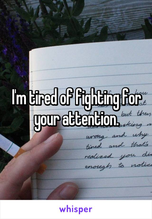 I'm Tired Of Fighting For Your Attention Fascinating Fighting For Attention Images