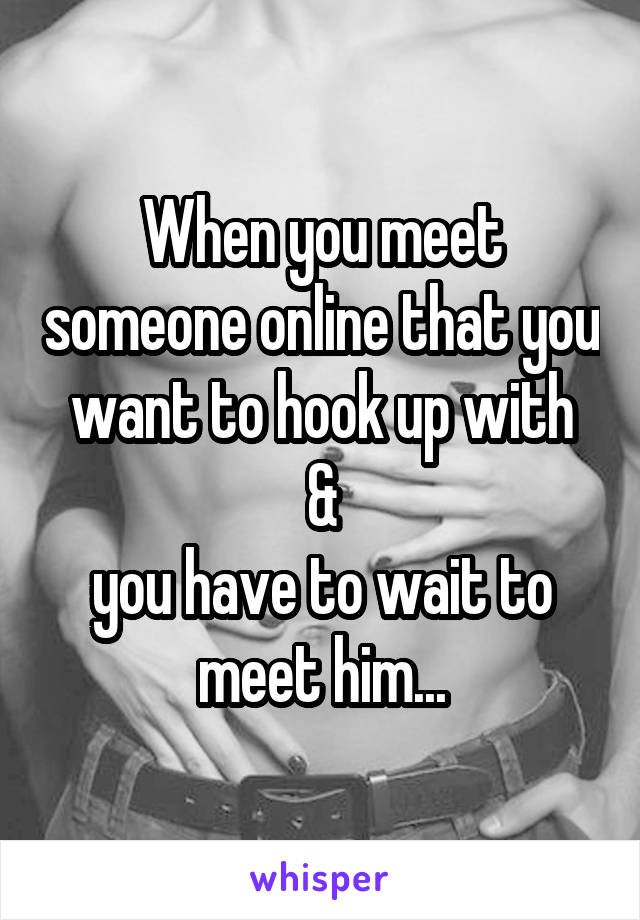 Can you meet someone through online hookup