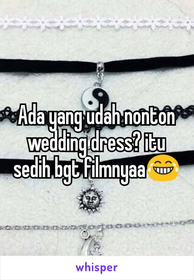 Ada yang udah nonton wedding dress? itu sedih bgt filmnyaa😂