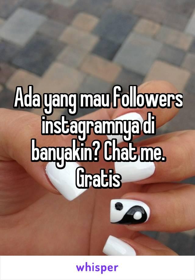 Ada yang mau followers instagramnya di banyakin? Chat me. Gratis