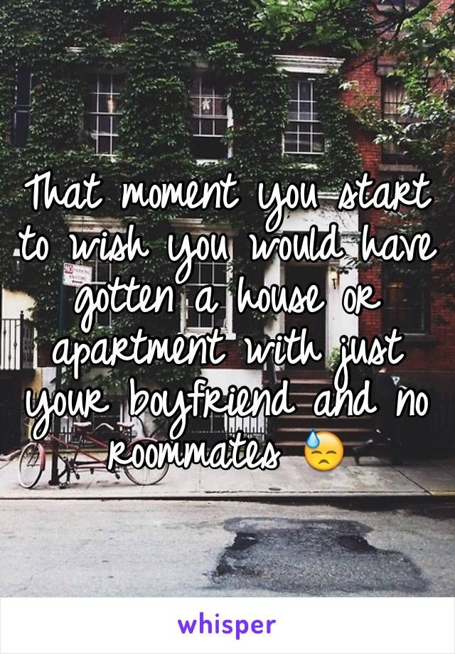 That moment you start to wish you would have gotten a house or apartment with just your boyfriend and no roommates 😓