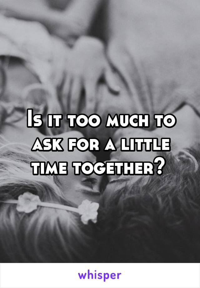 Is it too much to ask for a little time together?