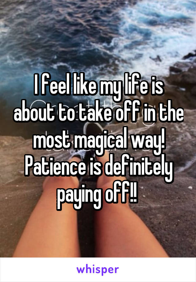 I feel like my life is about to take off in the most magical way! Patience is definitely paying off!!
