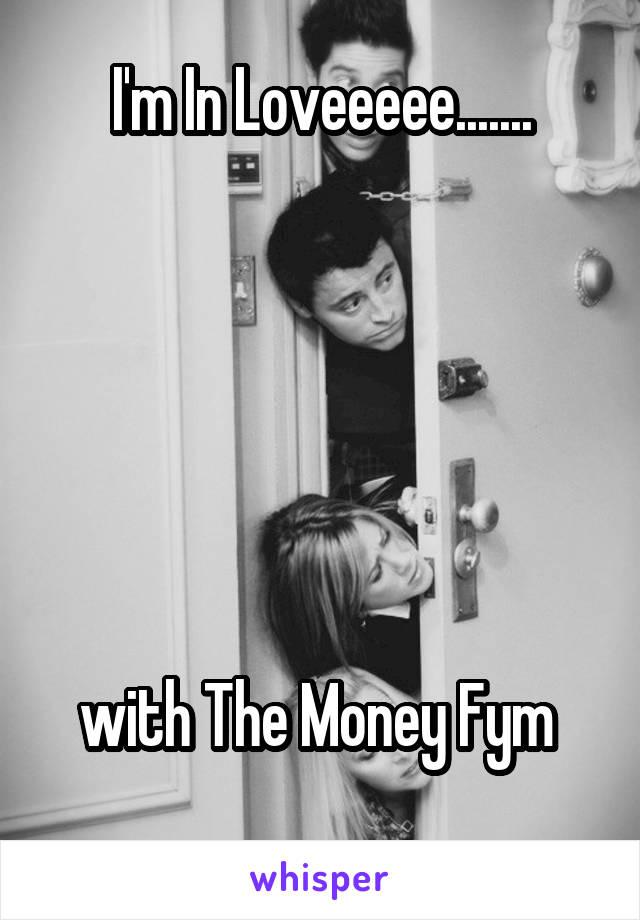 I'm In Loveeeee.......       with The Money Fym