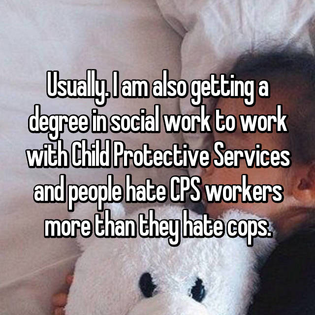 Usually  I am also getting a degree in social work to work