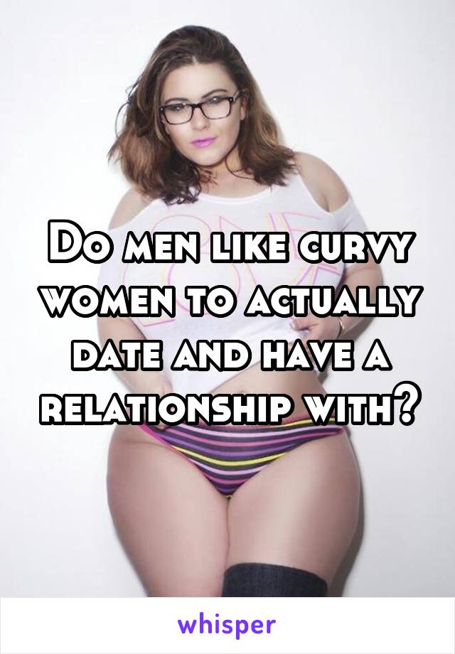 Men who love curvy dating