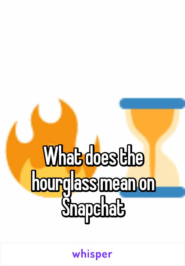 What Does The Hourglass Mean On Snapchat