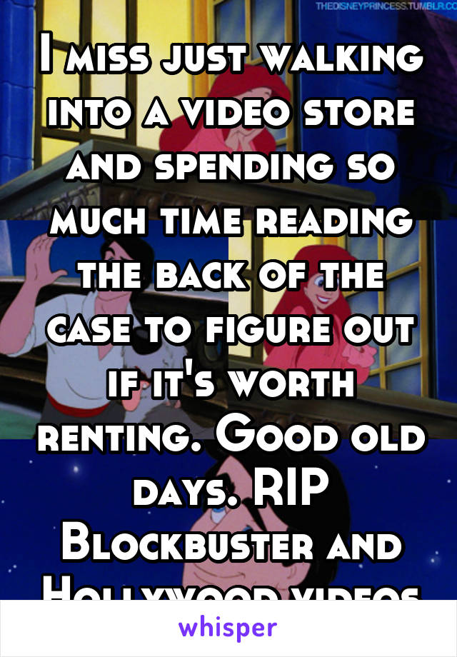 I miss just walking into a video store and spending so much time reading the back of the case to figure out if it's worth renting. Good old days. RIP Blockbuster and Hollywood videos