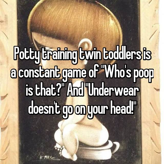 """Potty training twin toddlers is a constant game of """"Who's poop is that?"""" And """"Underwear doesn't go on your head!"""""""